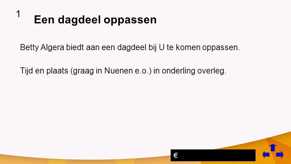 1 Een dagdeel oppassen. Betty Algera biedt aan een dagdeel bij U te komen oppassen. Tijd en plaats (graag in Nuenen e.o.) in onderling overleg.
