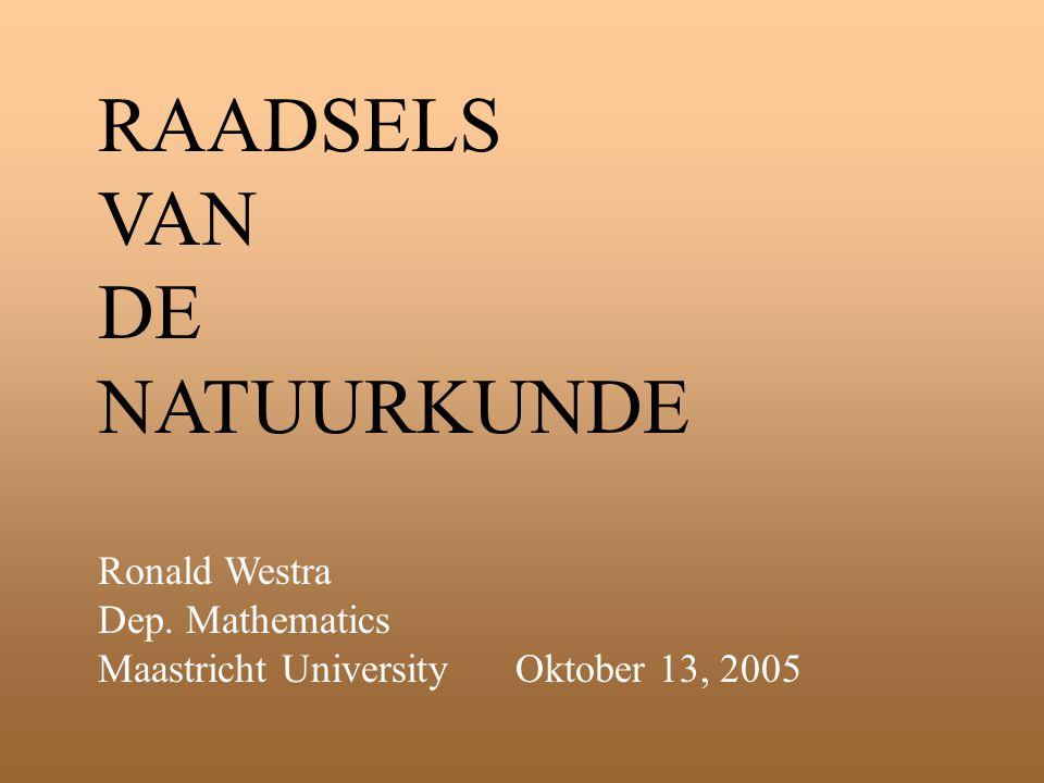 RAADSELS VAN DE NATUURKUNDE Ronald Westra Dep. Mathematics