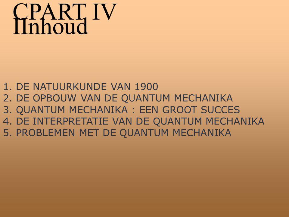 CPART IV IInhoud 1. DE NATUURKUNDE VAN 1900