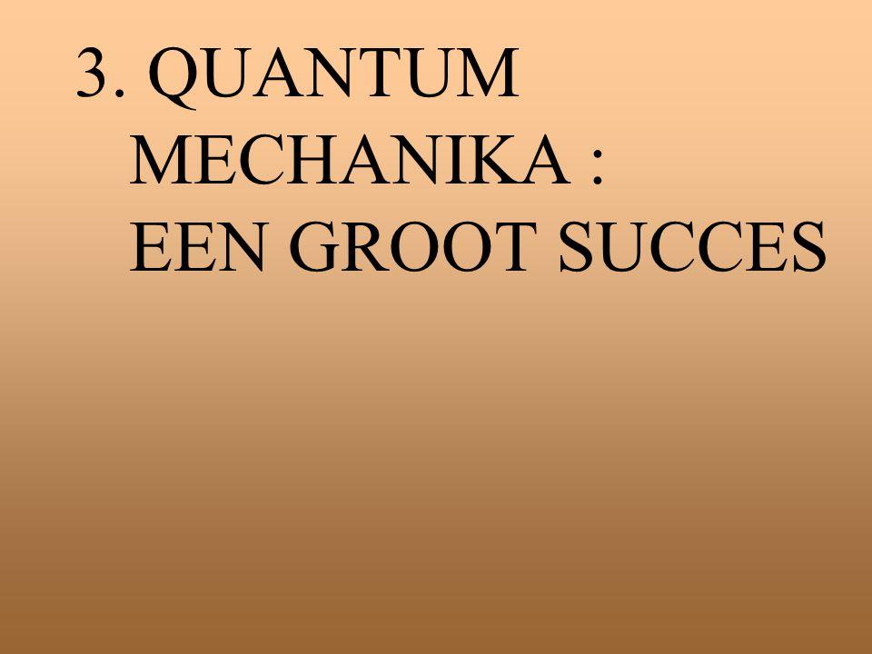 3. QUANTUM MECHANIKA : EEN GROOT SUCCES