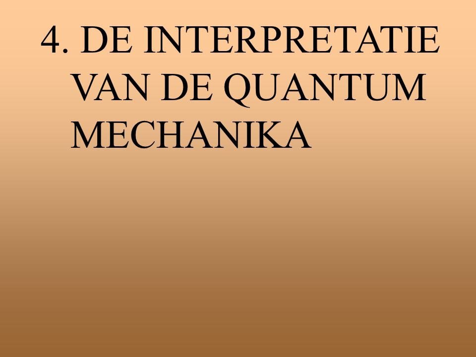 4. DE INTERPRETATIE VAN DE QUANTUM MECHANIKA
