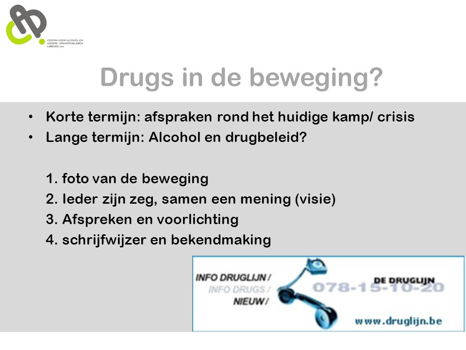 Drugs in de beweging Korte termijn: afspraken rond het huidige kamp/ crisis. Lange termijn: Alcohol en drugbeleid