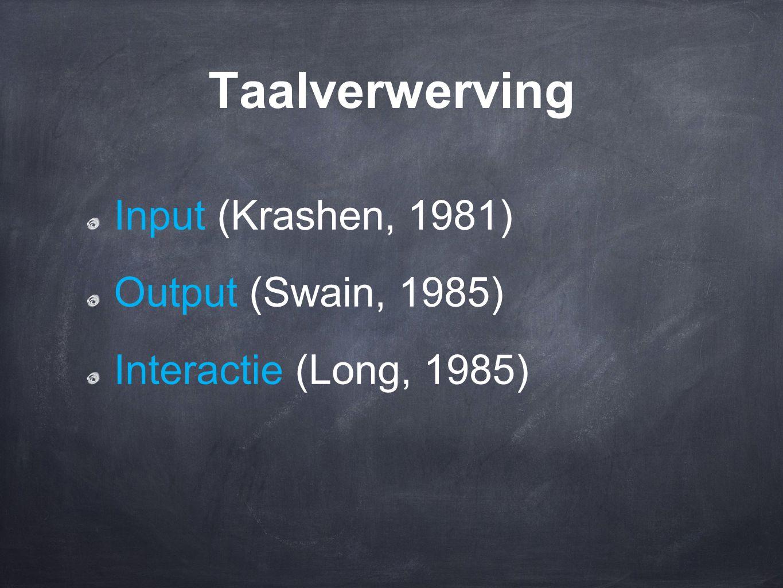 Taalverwerving Input (Krashen, 1981) Output (Swain, 1985)