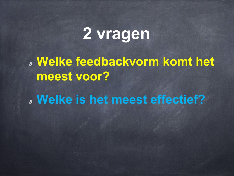 2 vragen Welke feedbackvorm komt het meest voor