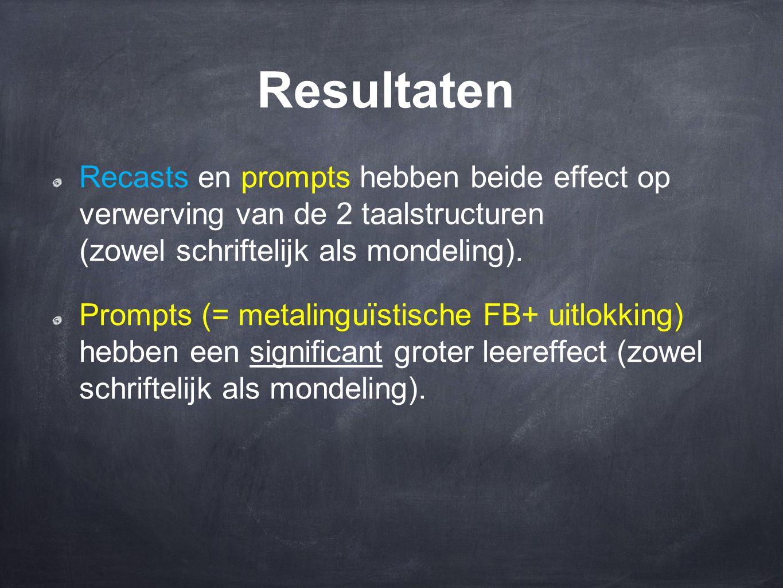 Resultaten Recasts en prompts hebben beide effect op verwerving van de 2 taalstructuren (zowel schriftelijk als mondeling).