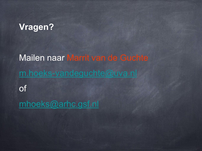 Vragen Mailen naar Marrit van de Guchte m.hoeks-vandeguchte@uva.nl of mhoeks@arhc.gsf.nl