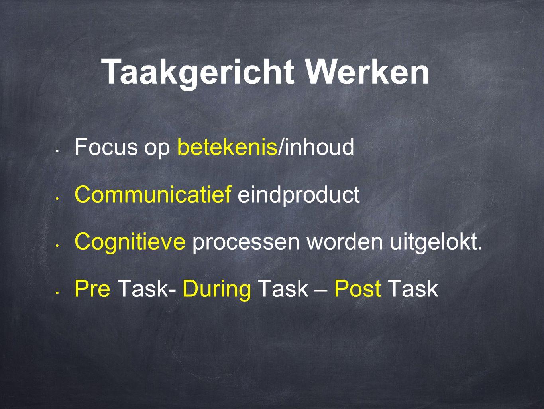 Taakgericht Werken Focus op betekenis/inhoud Communicatief eindproduct