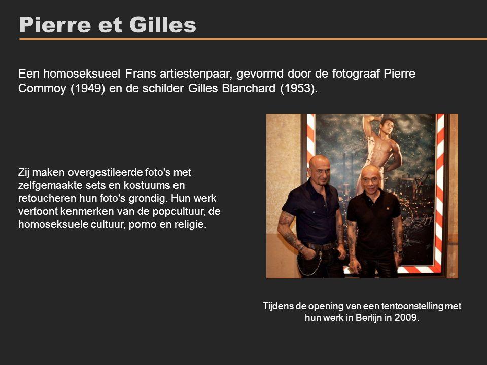Pierre et Gilles Een homoseksueel Frans artiestenpaar, gevormd door de fotograaf Pierre Commoy (1949) en de schilder Gilles Blanchard (1953).