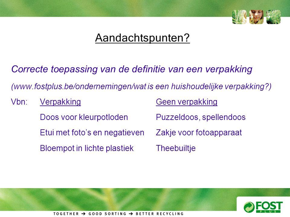 Aandachtspunten Correcte toepassing van de definitie van een verpakking. (www.fostplus.be/ondernemingen/wat is een huishoudelijke verpakking )