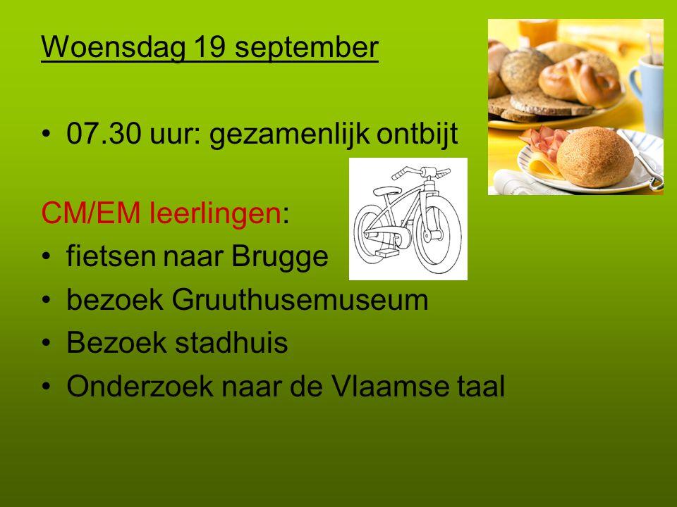 Woensdag 19 september 07.30 uur: gezamenlijk ontbijt. CM/EM leerlingen: fietsen naar Brugge. bezoek Gruuthusemuseum.