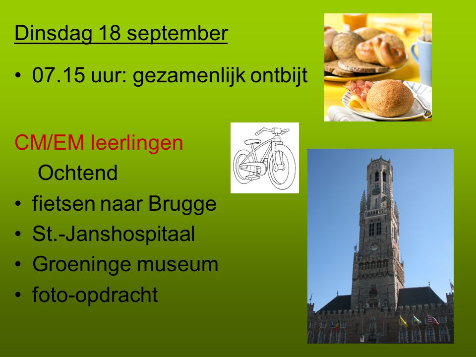 Dinsdag 18 september 07.15 uur: gezamenlijk ontbijt. CM/EM leerlingen. Ochtend. fietsen naar Brugge.