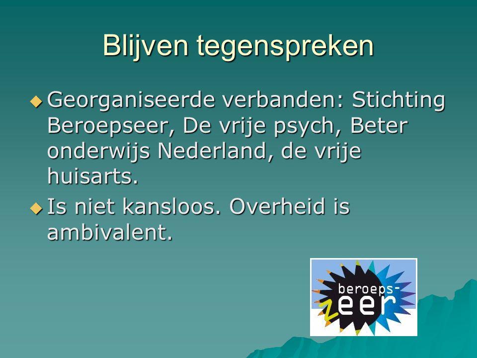 Blijven tegenspreken Georganiseerde verbanden: Stichting Beroepseer, De vrije psych, Beter onderwijs Nederland, de vrije huisarts.