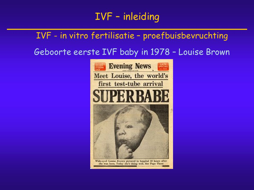 IVF – inleiding IVF - in vitro fertilisatie – proefbuisbevruchting