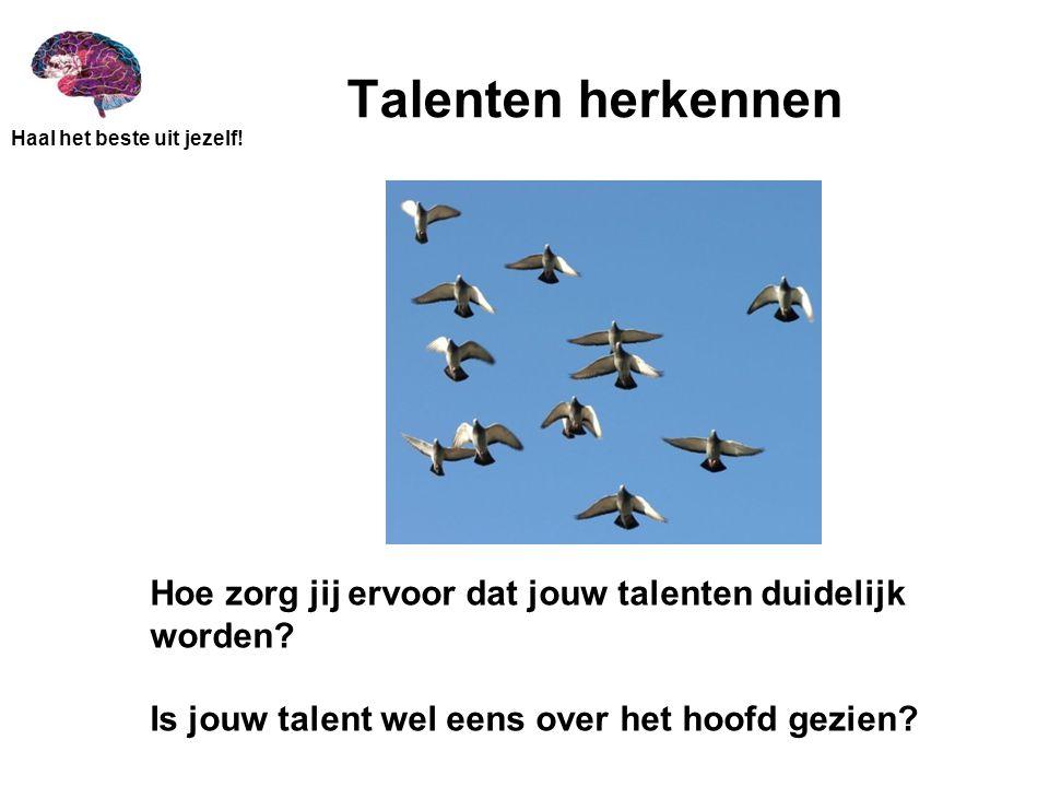 Talenten herkennen Hoe zorg jij ervoor dat jouw talenten duidelijk worden.