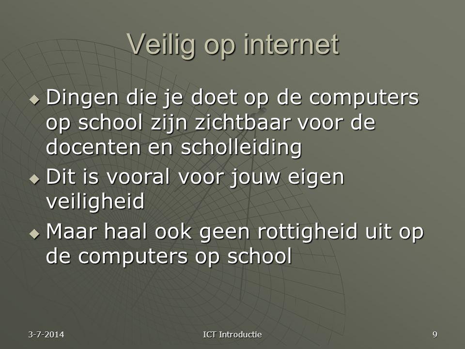 Veilig op internet Dingen die je doet op de computers op school zijn zichtbaar voor de docenten en scholleiding.