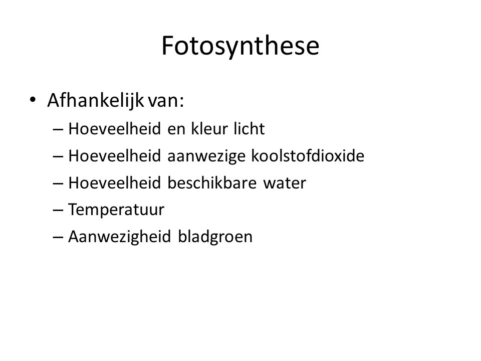 Fotosynthese Afhankelijk van: Hoeveelheid en kleur licht