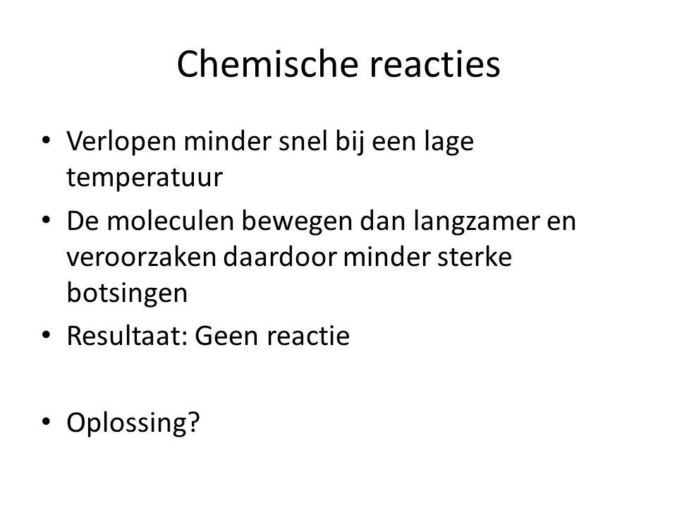 Chemische reacties Verlopen minder snel bij een lage temperatuur