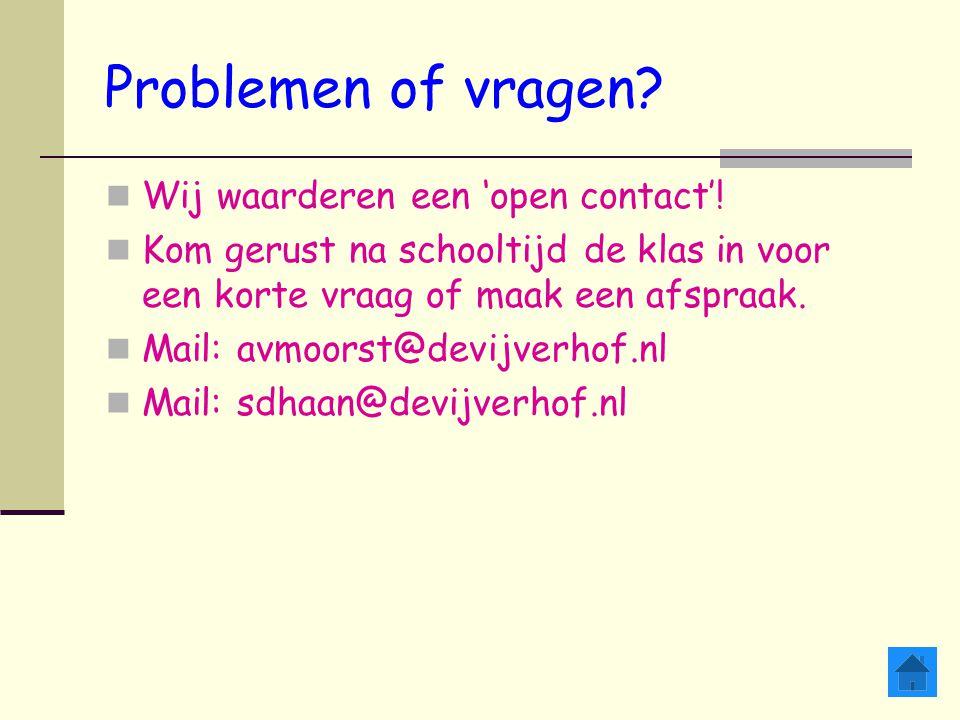 Problemen of vragen Wij waarderen een 'open contact'!