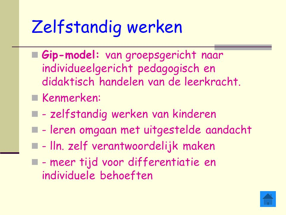 Zelfstandig werken Gip-model: van groepsgericht naar individueelgericht pedagogisch en didaktisch handelen van de leerkracht.
