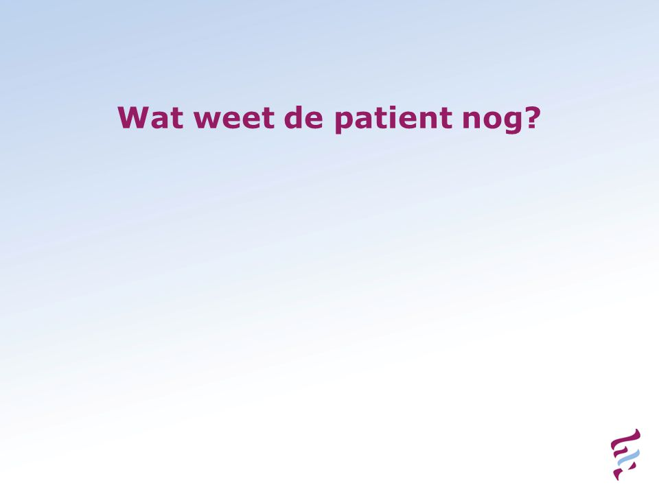 Wat weet de patient nog