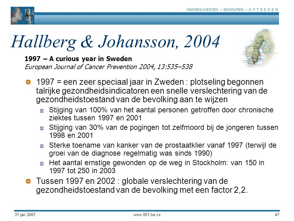 Hallberg & Johansson, 2004 1997 – A curious year in Sweden European Journal of Cancer Prevention 2004, 13:535–538.
