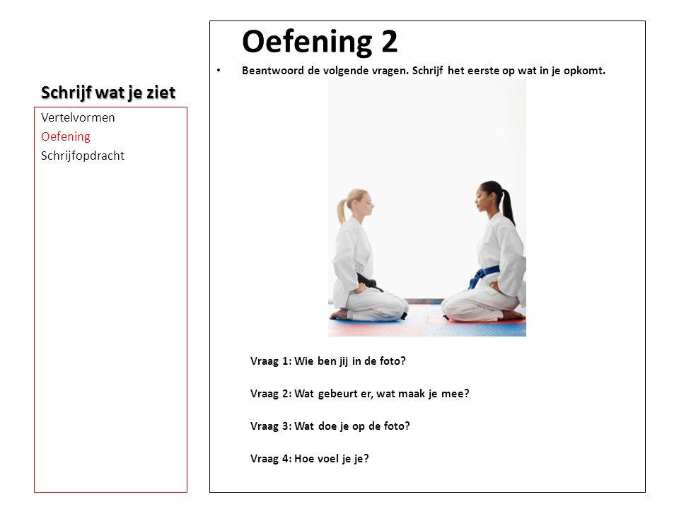 Oefening 2 Schrijf wat je ziet Vertelvormen Oefening Schrijfopdracht