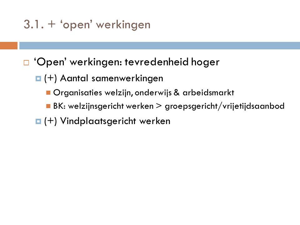 3.1. + 'open' werkingen 'Open' werkingen: tevredenheid hoger