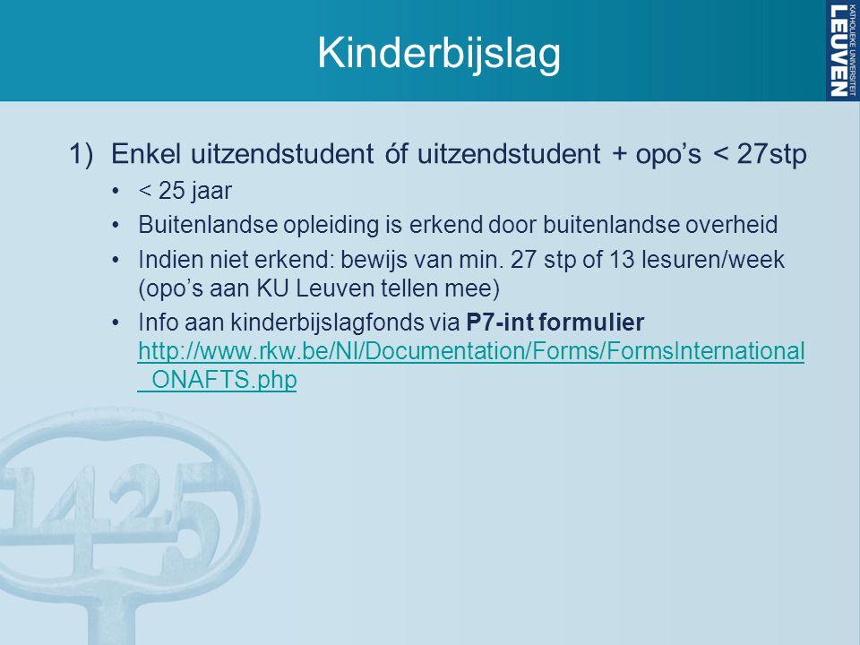 Kinderbijslag Enkel uitzendstudent óf uitzendstudent + opo's < 27stp. < 25 jaar. Buitenlandse opleiding is erkend door buitenlandse overheid.