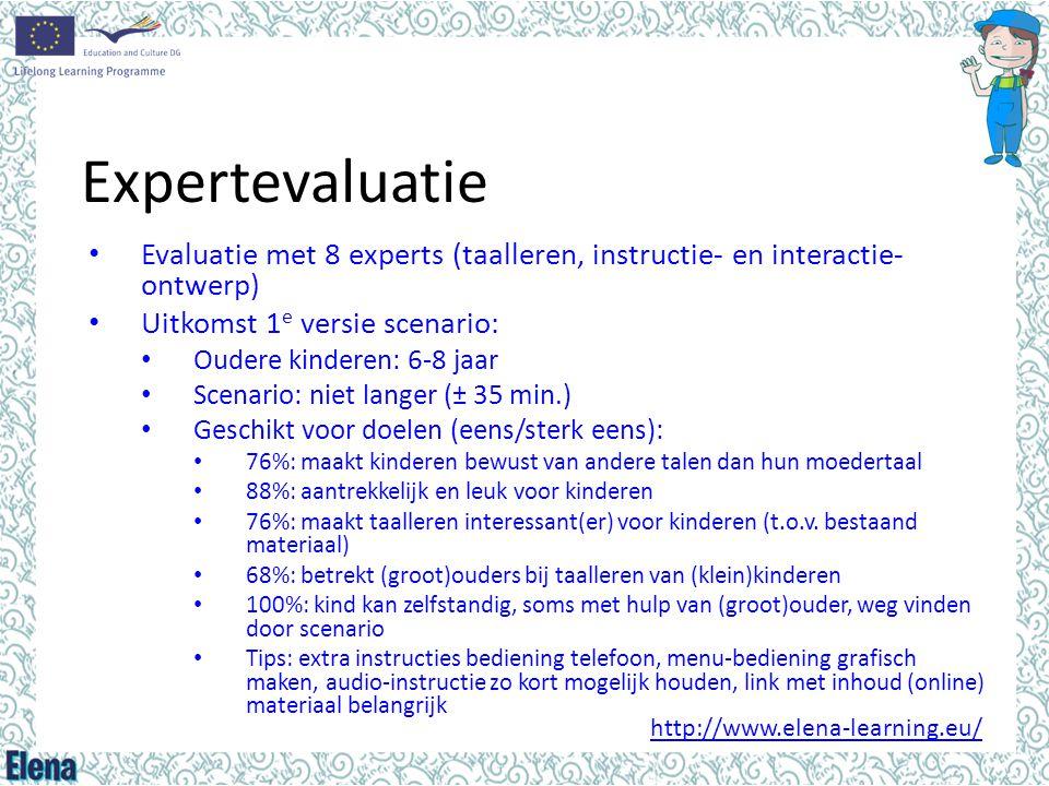 Expertevaluatie Evaluatie met 8 experts (taalleren, instructie- en interactie-ontwerp) Uitkomst 1e versie scenario: