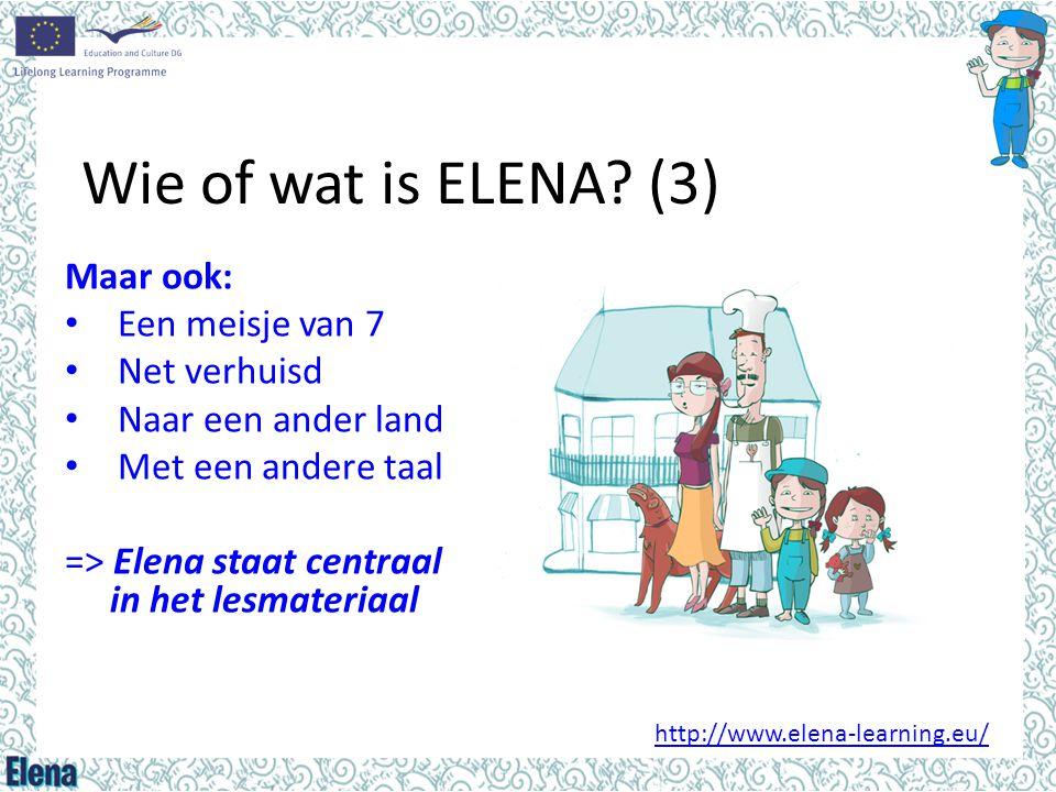 Wie of wat is ELENA (3) Maar ook: Een meisje van 7 Net verhuisd