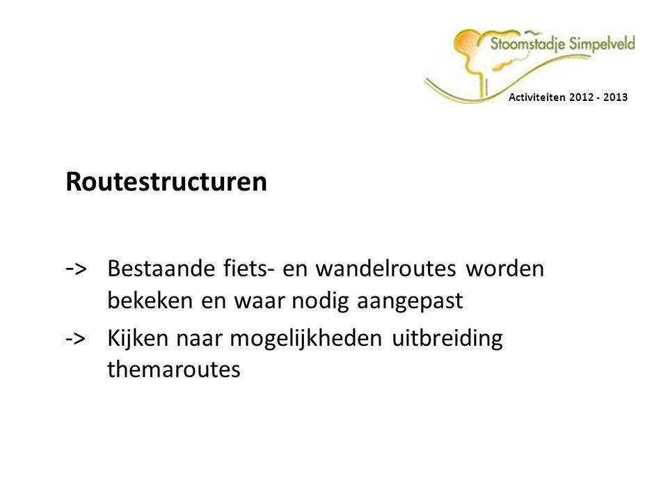 Activiteiten 2012 - 2013 Routestructuren. -> Bestaande fiets- en wandelroutes worden bekeken en waar nodig aangepast.