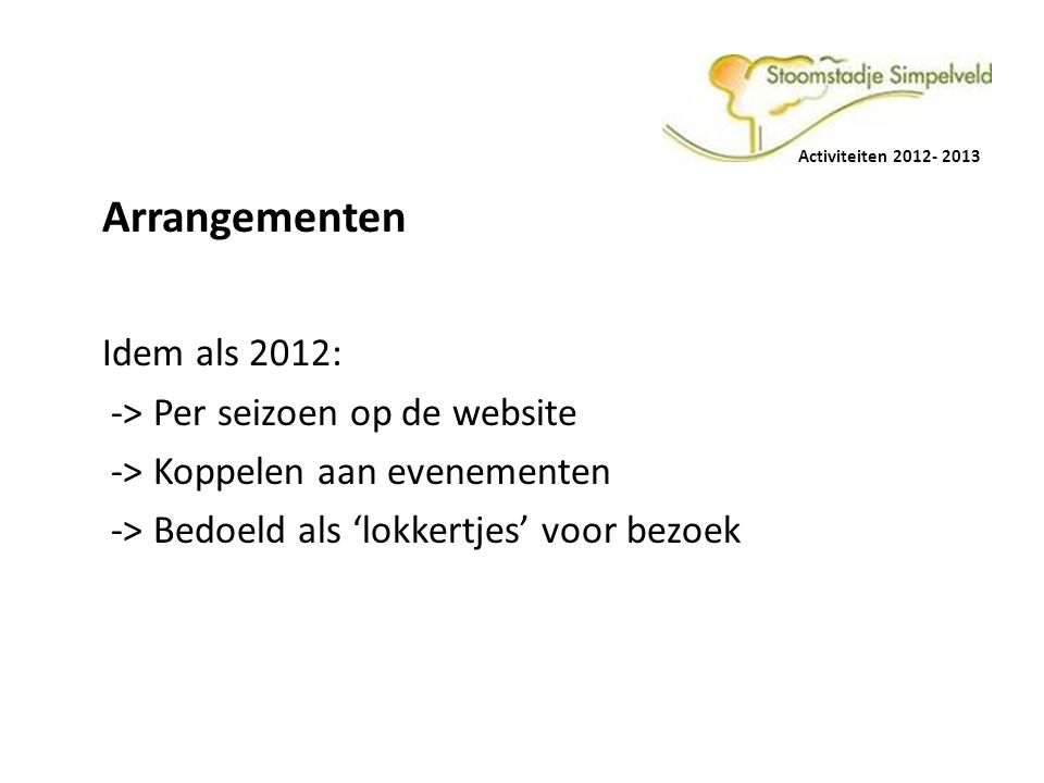Arrangementen Idem als 2012: -> Per seizoen op de website