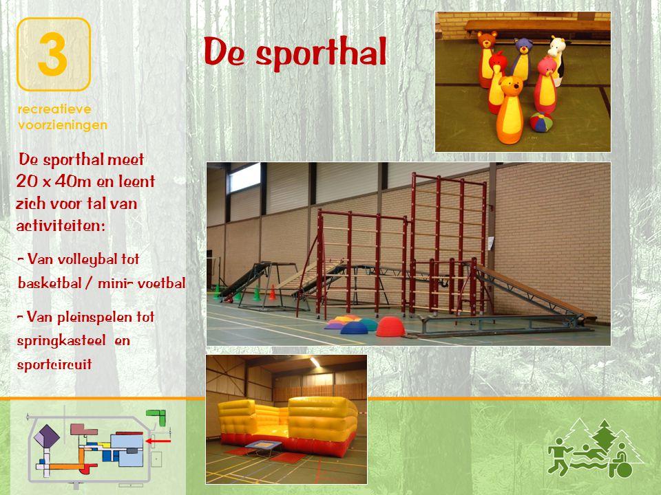 De sporthal De sporthal meet 20 x 40m en leent zich voor tal van activiteiten: - Van volleybal tot.