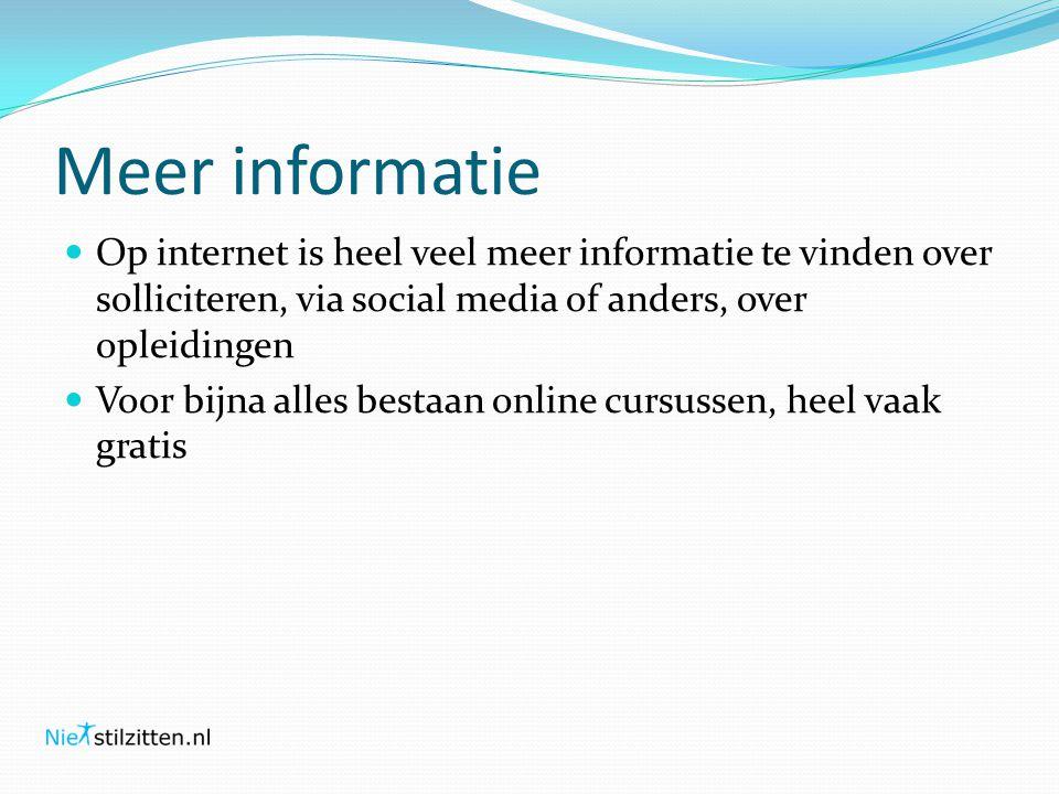 Meer informatie Op internet is heel veel meer informatie te vinden over solliciteren, via social media of anders, over opleidingen.
