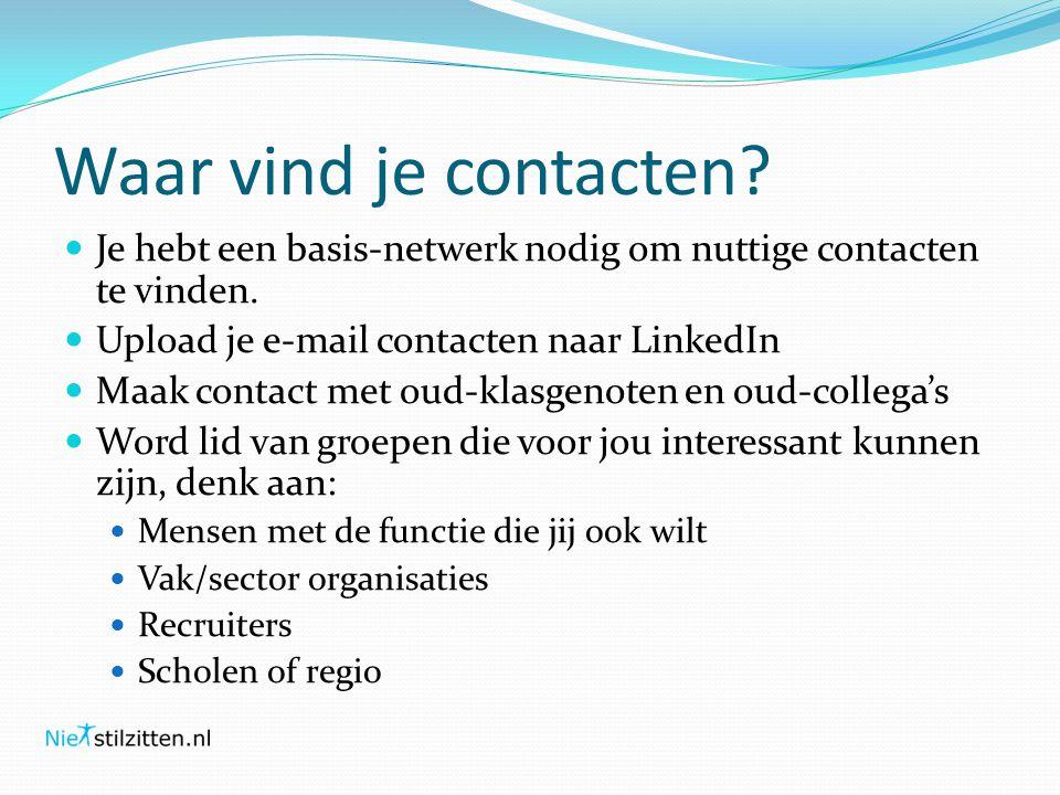 Waar vind je contacten Je hebt een basis-netwerk nodig om nuttige contacten te vinden. Upload je e-mail contacten naar LinkedIn.