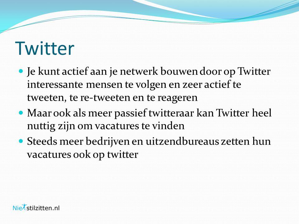 Twitter Je kunt actief aan je netwerk bouwen door op Twitter interessante mensen te volgen en zeer actief te tweeten, te re-tweeten en te reageren.