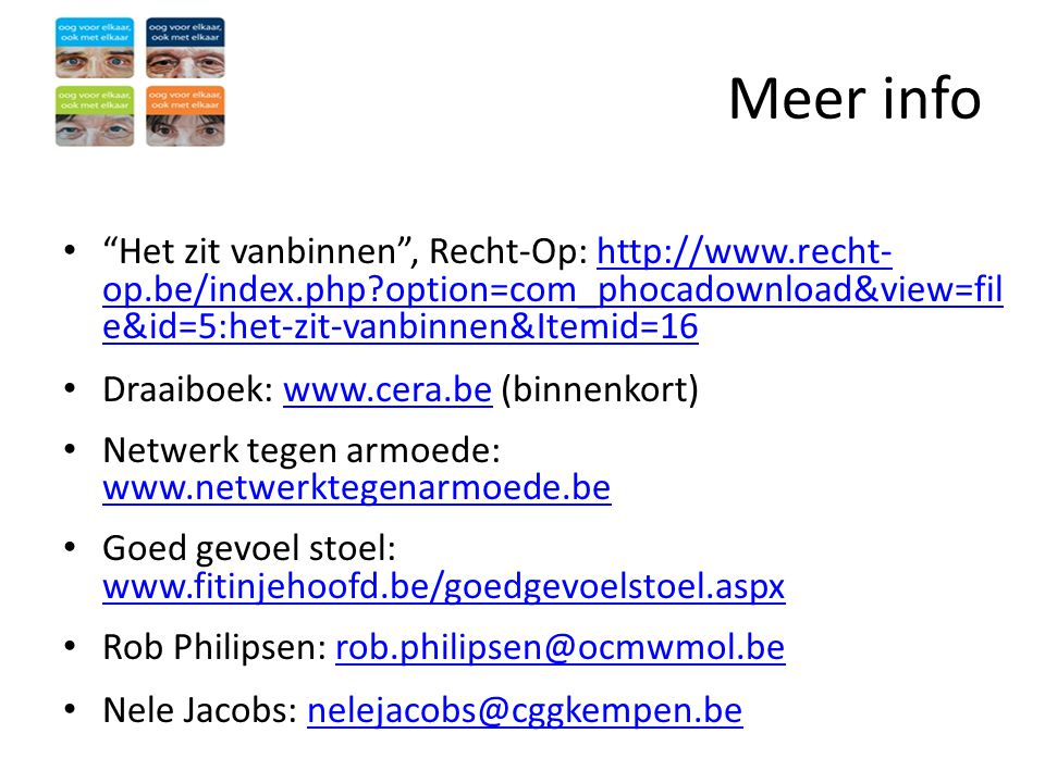 Meer info Het zit vanbinnen , Recht-Op: http://www.recht-op.be/index.php option=com_phocadownload&view=file&id=5:het-zit-vanbinnen&Itemid=16.