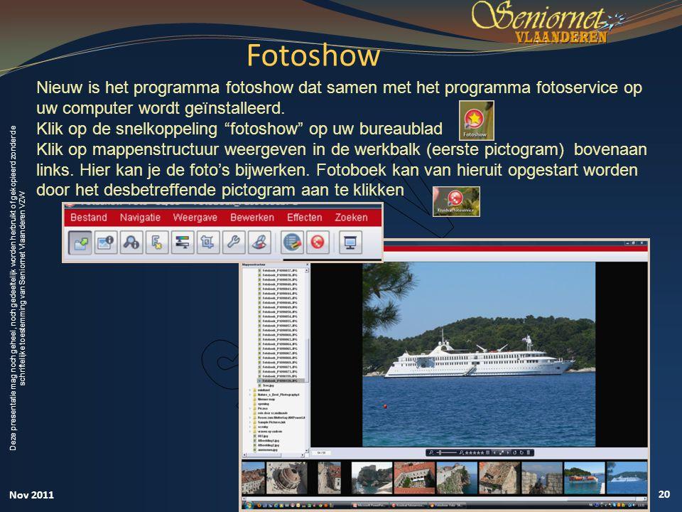 Fotoshow Nieuw is het programma fotoshow dat samen met het programma fotoservice op uw computer wordt geïnstalleerd.