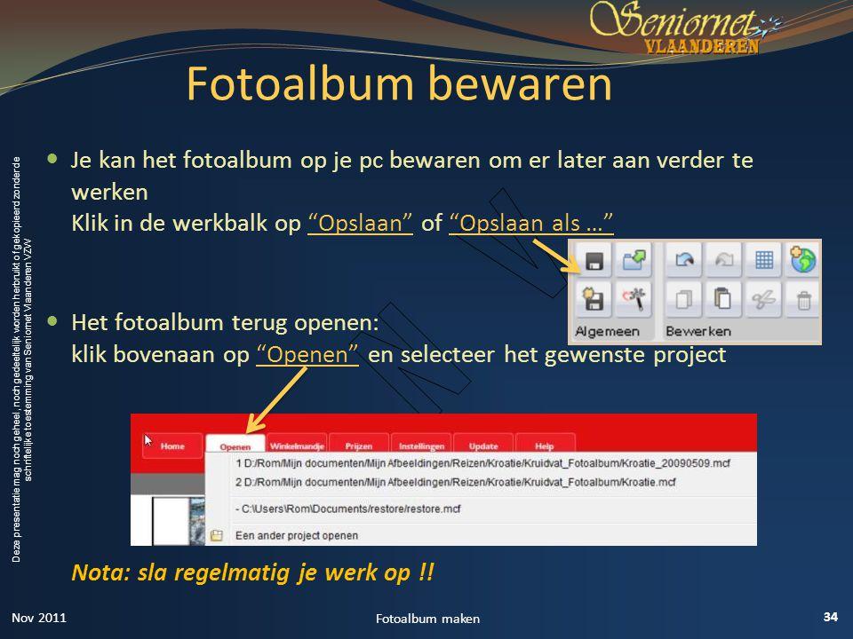 Fotoalbum bewaren Je kan het fotoalbum op je pc bewaren om er later aan verder te werken Klik in de werkbalk op Opslaan of Opslaan als …