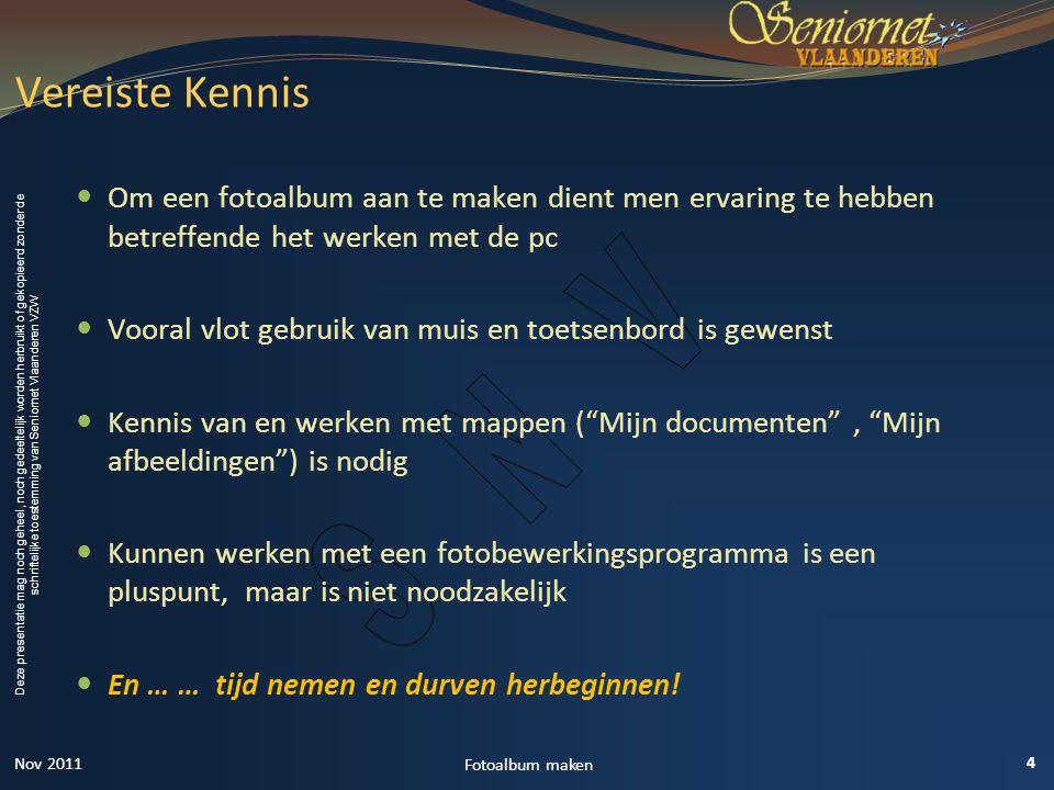 Vereiste Kennis Om een fotoalbum aan te maken dient men ervaring te hebben betreffende het werken met de pc.