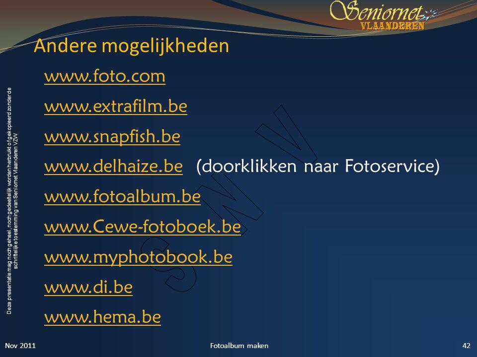 Andere mogelijkheden www.foto.com www.extrafilm.be www.snapfish.be