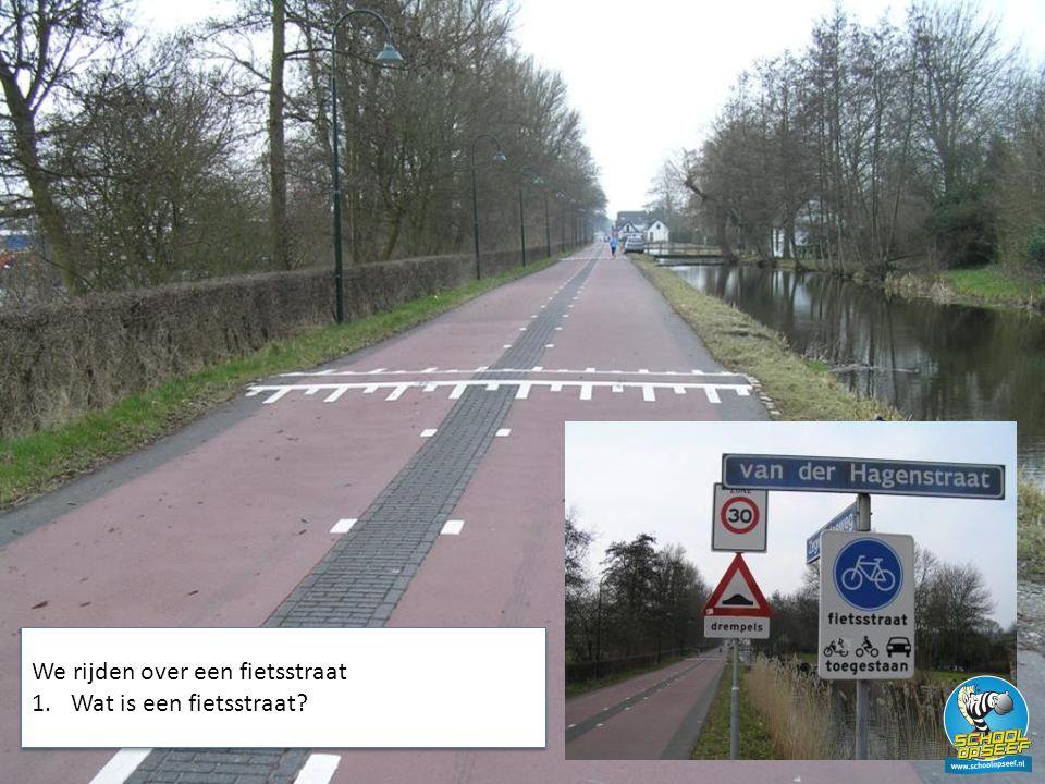 We rijden over een fietsstraat Wat is een fietsstraat