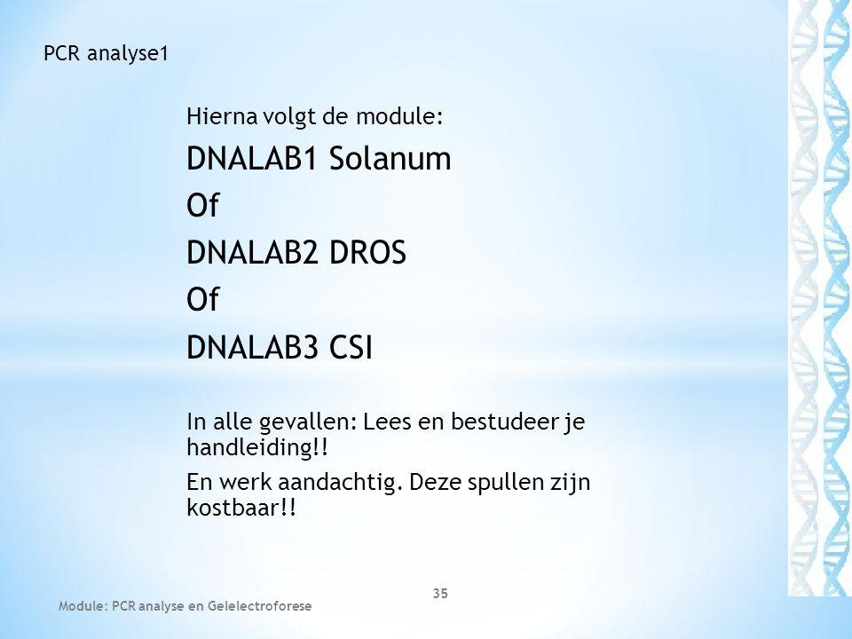 DNALAB1 Solanum Of DNALAB2 DROS DNALAB3 CSI Hierna volgt de module: