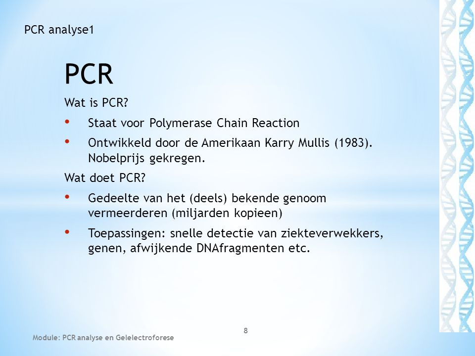 PCR Wat is PCR Staat voor Polymerase Chain Reaction
