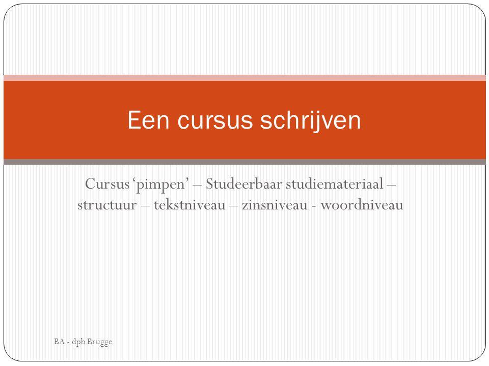 Een cursus schrijven Cursus 'pimpen' – Studeerbaar studiemateriaal – structuur – tekstniveau – zinsniveau - woordniveau.