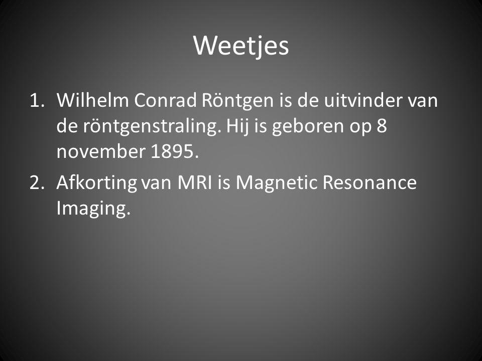 Weetjes Wilhelm Conrad Röntgen is de uitvinder van de röntgenstraling. Hij is geboren op 8 november 1895.