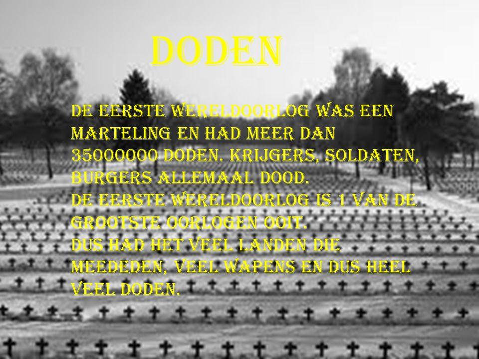 Doden Doden. De eerste wereldoorlog was een marteling en had meer dan 35000000 doden. Krijgers, soldaten, burgers allemaal dood.