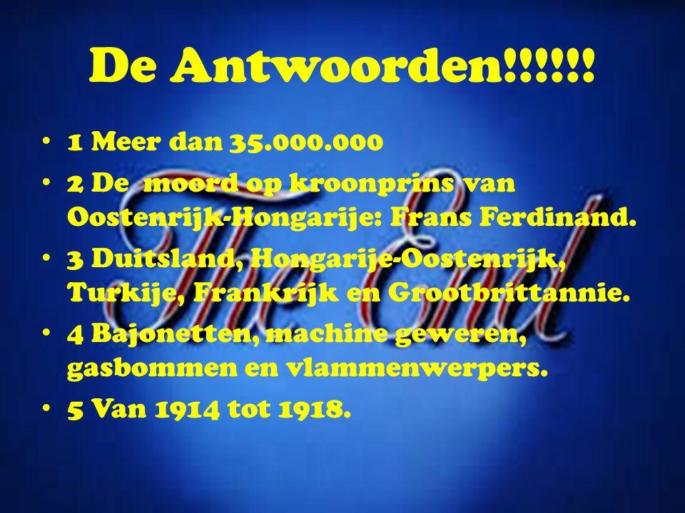 De Antwoorden!!!!!! 1 Meer dan 35.000.000. 2 De moord op kroonprins van Oostenrijk-Hongarije: Frans Ferdinand.