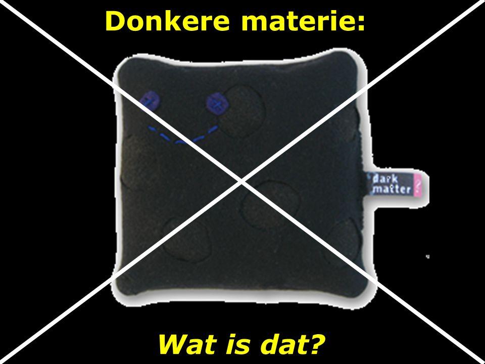 2015 Donkere materie: Wat is dat Nog niet gevonden!