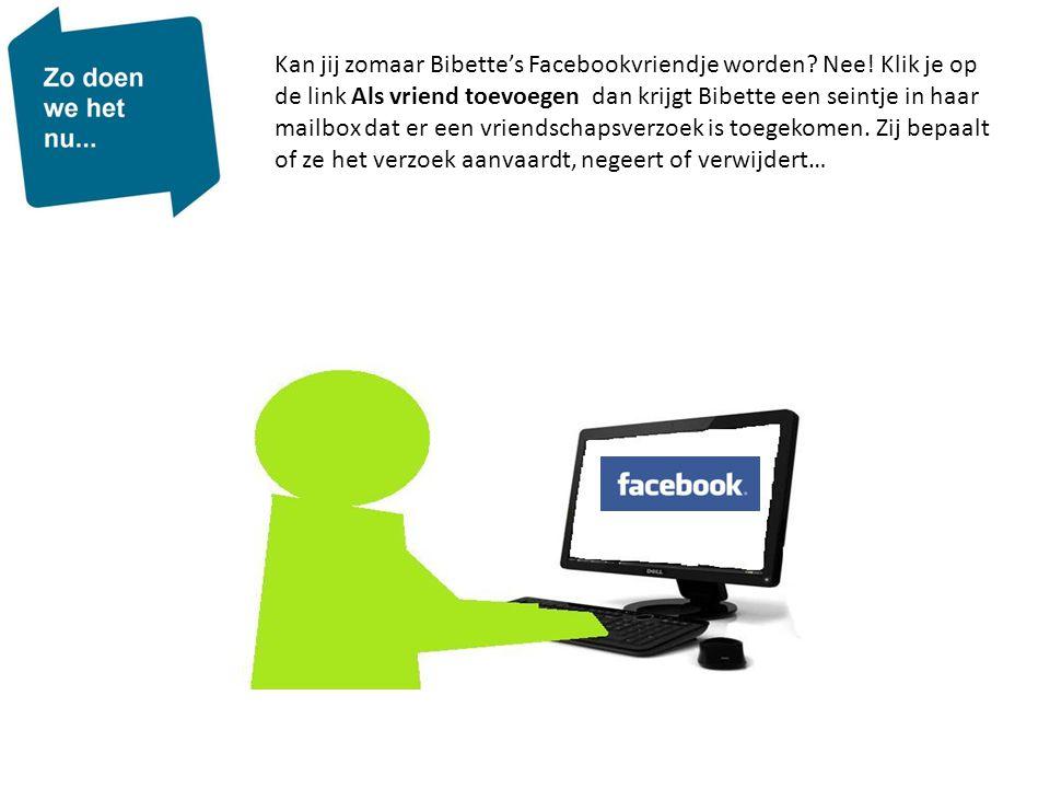 Kan jij zomaar Bibette's Facebookvriendje worden. Nee